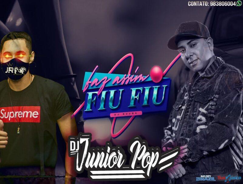 DJ JUNIOR POP – FEZ ASSIM FIU FIU (PRESSÃO DIFERENCIADA)