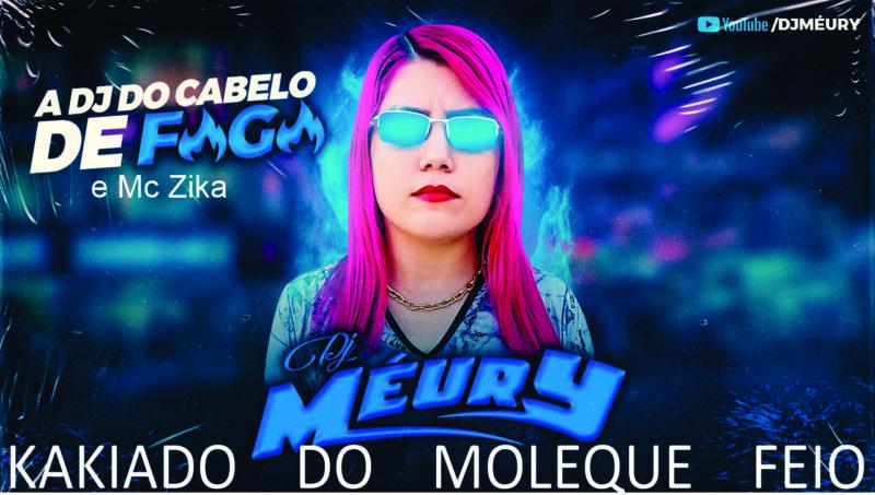 DJ MÉURY E MC ZIKA – KAKIADO DO MOLEQUE FEIO