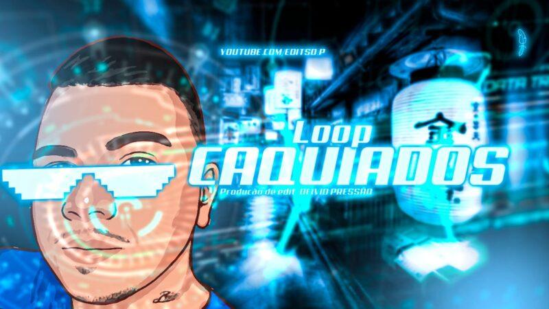 DJ DEIVID PRESSÃO – LOOP CAQUIADOS #EDIT D.P (EXCLUSIVA) 2021