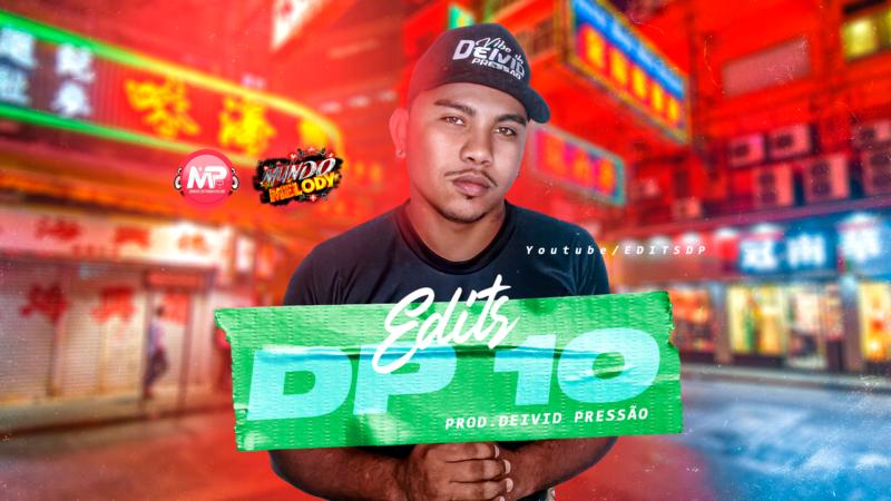 DJ DEIVID PRESSÃO – EDITS D.P 10 #EDIT D.P (EXCLUSIVA) 2K21