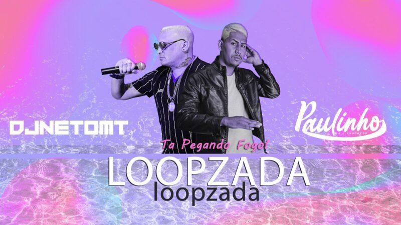 DJ PAULINHO – LOOPZADA TÁ PEGANDO FOGO ( EXCLUSIVA)