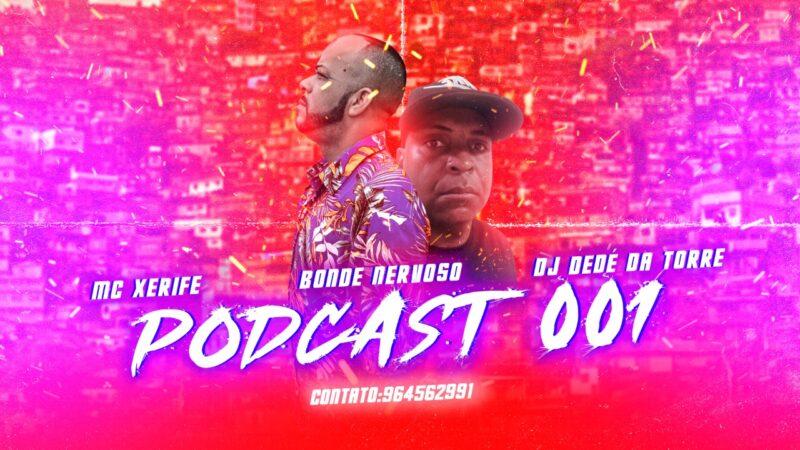 PODCAST, MC XERIFE E BONDE NERVOSO (DJ DEDÉ DA TORRE)